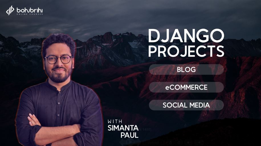 Django: Blog, eCommerce & Social Media Website Projects - Online Course Bohubrihi
