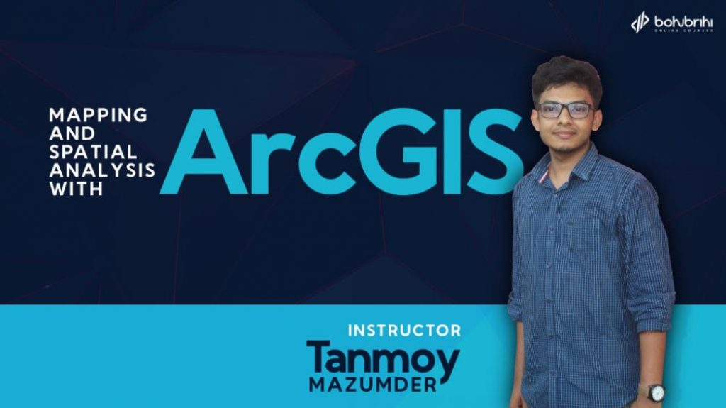 Mapping and Spatial Analysis with ArcGIS - Bohubrihi Online Course in Bangladesh